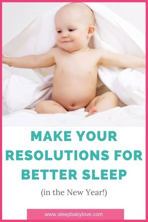 New Year Is The Time For Making Resolutions, But Why Not Make Your Baby Toddler And Preschoolers Sleep Better For The Whole Family To Enjoy? Click Here To Learn How To Focus On Sleep!