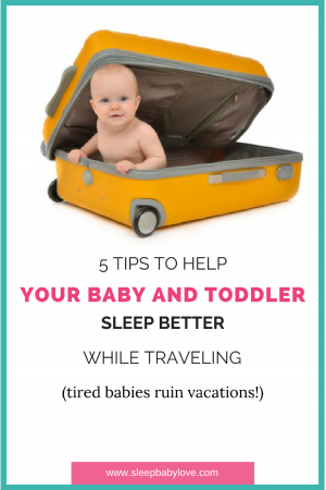 Here Are Some Tips To Help Your Baby And Toddler Sleep Better While Traveling. Make Sure You Are Prepared And Consistent (don't Forget #3)
