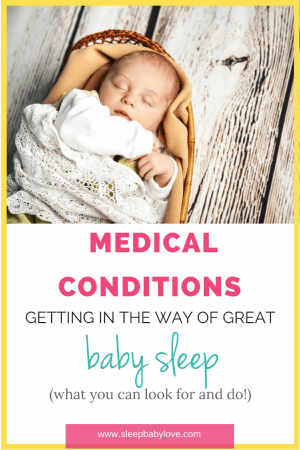 I Bet Your're Wondering Why Your Baby Won't Sleep! Sometimes It Has To Do With Poor Sleep Habits, But This Post Will Help You Be On The Lookout For 5 Medical Conditions And What To Do If You Suspect They Are Getting In The Way With Baby Sleep.