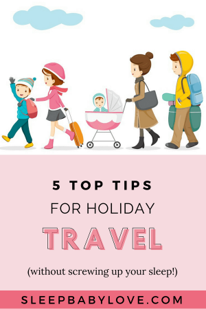 Is Your Family Up For A Jovial Holiday Dinner Or A Future Beach Vacation With The Kids? Here Are My Top 5 Tips For Holiday Travel With Kids, To Focus On Survival And Enjoyment (without Screwing Up Sleep). Baby Sleep Tips | How To Get Your Baby To Sleep | Newborn Sleep | Toddler Sleep Tips | Toddler Tips | Parenting #sleepbabylove #sleeptips #sleep #parenting #newmom #babysleep #newborn #toddler