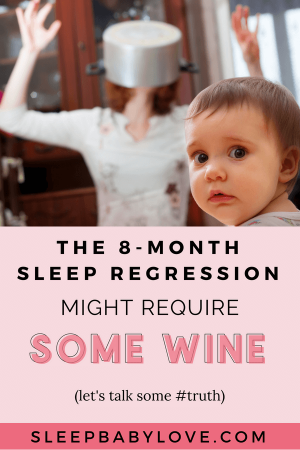 If Sleep Time Has Again Turned Into A Challenge Of Epic Proportions, You Might Be In The Middle Of Another Age-related Sleep Regression. Have No Fear! If You're Experiencing An 8-month Sleep Regression, Grab A Bottle Of Wine Because You Just Might Need It. Baby Sleep Tips | How To Get Your Baby To Sleep | Newborn Sleep | Sleep Training | Sleep Training Baby | Parenting #sleepbabylove #sleeptips #sleep #parentingtips #newmom #babysleep #newborn #sleeptraining