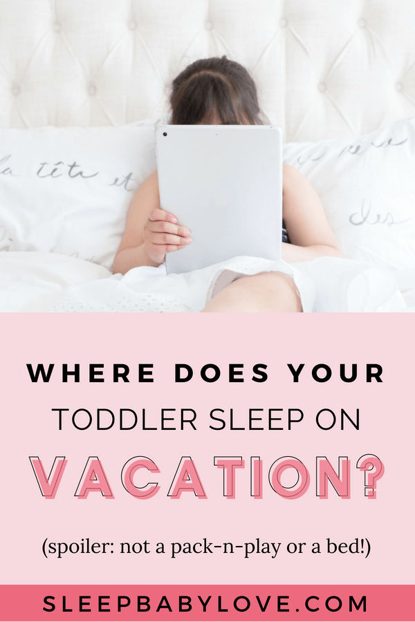 Where Does Your Toddler Sleep On Vacation Not A Pack N