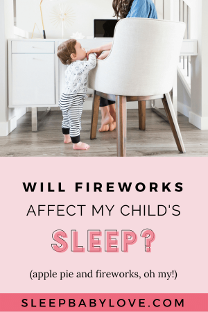 There's Nothing More American Than Apple Pie And Fireworks To Celebrate The 4th Of July! But, Be Aware That It Could Affect Your Child's Sleep. Fireworks Mess With Sleep Even When You're Inside, Especially For Toddlers And Preschoolers. Click Through To Learn How You Can Keep Your Toddler Calm Ensure A Restful Night Of Sleep. Baby Sleep Tips | How To Get Your Baby To Sleep | Newborn Sleep | Child Sleep Guide | How To Get My Child To Sleep | Parenting #sleepbabylove #sleeptips #sleep #parenting #newmom #babysleep #newborn #toddler #preschooler