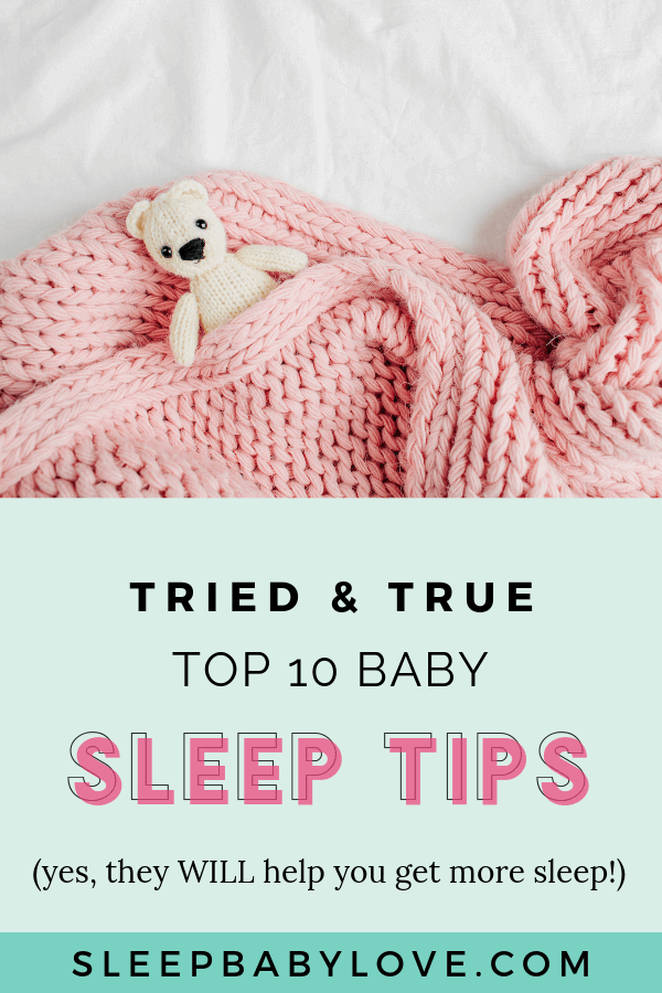 Top 10 Baby Sleep Tips (Yes, They Will Help You Get More Sleep!)